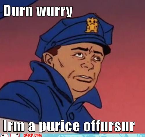 Hurr-durr-derp-face-durn-wurry-irm-a-pur