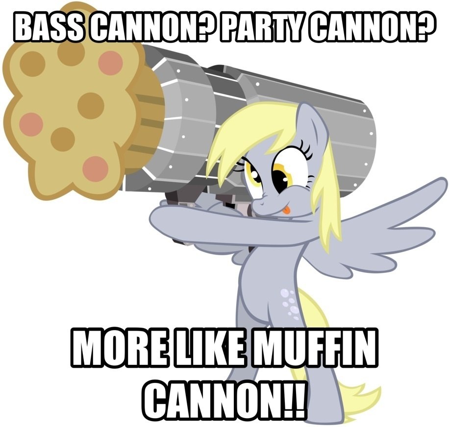 [Image: http://images.wikia.com/creepypasta/images/7/79/262392_UNOPT_safe_derpy-hooves_muffin_cannon_bass-cannon.jpg.jpg]