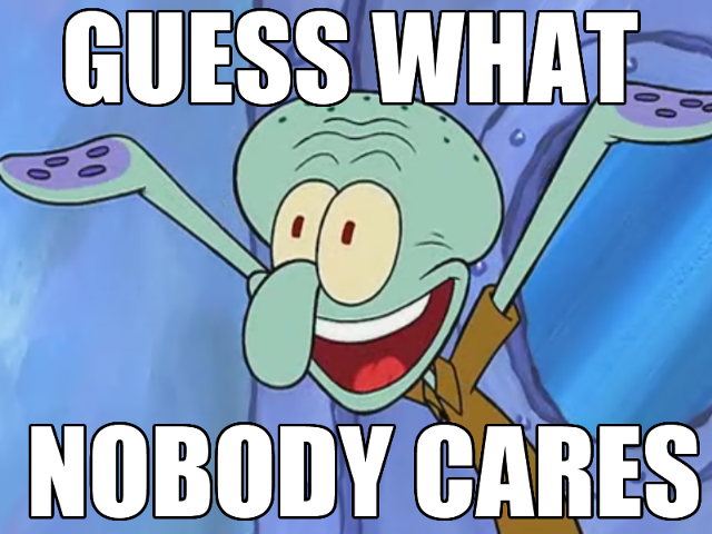 640px-Squidward_Meme_-_Nobody_Cares.png