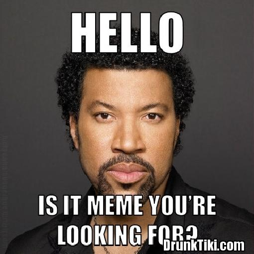 Amazing Meme: Hello-is-it-meme-youre-looking-for.jpg