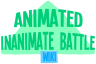 Animated Inanimate Battle Wiki