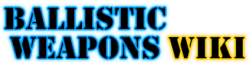 Ballistic Weapons Wiki