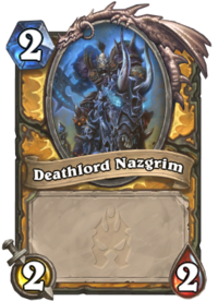 https://hearthstone.gamepedia.com/media/hearthstone.gamepedia.com/thumb/5/52/Deathlord_Nazgrim%2863078%29.png/200px-Deathlord_Nazgrim%2863078%29.png?version=bbb08e4906f6ff1d0dcb763a90382fe6