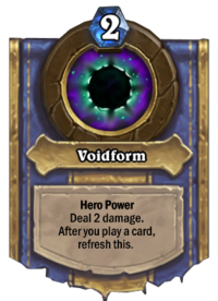 https://hearthstone.gamepedia.com/media/hearthstone.gamepedia.com/thumb/6/60/Voidform%2862890%29.png/200px-Voidform%2862890%29.png?version=17f0a0d8e83b4a2fa7312b1171254023