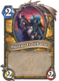 https://hearthstone.gamepedia.com/media/hearthstone.gamepedia.com/thumb/7/77/Thoras_Trollbane%2863079%29.png/200px-Thoras_Trollbane%2863079%29.png?version=74824b5faf25e8112a60396c24a54c80